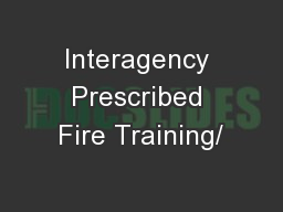 Interagency Prescribed Fire Training/ PowerPoint PPT Presentation