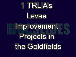 1 TRLIA�s Levee Improvement Projects in the Goldfields