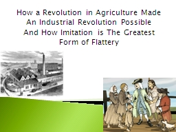 How a Revolution in Agriculture Made An Industrial Revolution Possible