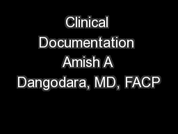 Clinical Documentation Amish A Dangodara, MD, FACP