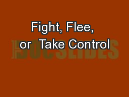 Fight, Flee, or  Take Control