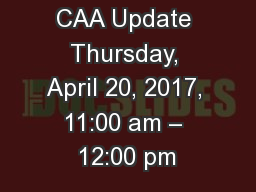 CAA Update Thursday, April 20, 2017, 11:00 am – 12:00 pm