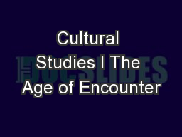 Cultural Studies I The Age of Encounter