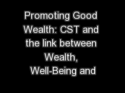 Promoting Good Wealth: CST and the link between Wealth, Well-Being and
