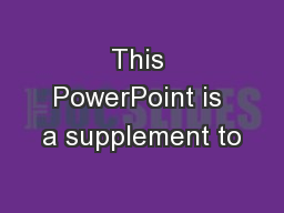 This PowerPoint is a supplement to