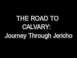 THE ROAD TO CALVARY:  Journey Through Jericho