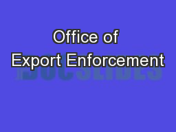 Office of Export Enforcement PowerPoint PPT Presentation