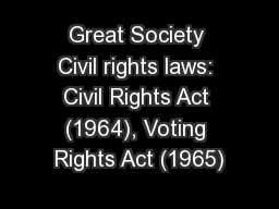 Great Society Civil rights laws: Civil Rights Act (1964), Voting Rights Act (1965)