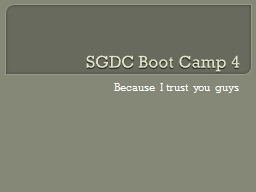 SGDC Boot Camp 4 Because I trust you guys