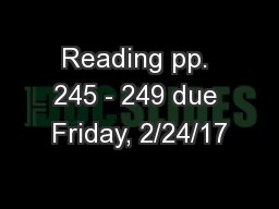 Reading pp. 245 - 249 due Friday, 2/24/17