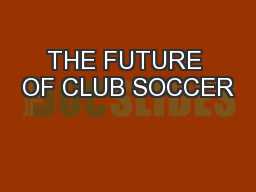 THE FUTURE OF CLUB SOCCER