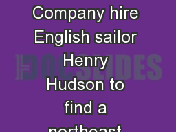 1609 the Dutch East India Company hire English sailor Henry Hudson to find a northeast passage to I
