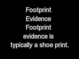 Footprint Evidence Footprint evidence is typically a shoe print. PowerPoint PPT Presentation