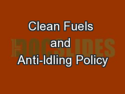 Clean Fuels and Anti-Idling Policy