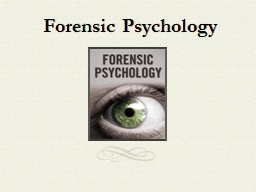Forensic Psychology 1911 several psychologists testified in a Belgium court of behalf of a man accu