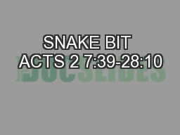 SNAKE BIT ACTS 2 7:39-28:10
