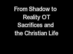 From Shadow to  Reality OT Sacrifices and the Christian Life