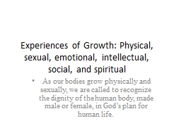 Experiences of Growth: Physical, sexual, emotional, intellectual, social, and spiritual