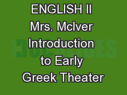 ENGLISH II Mrs. McIver Introduction to Early Greek Theater