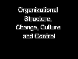 Organizational Structure, Change, Culture and Control