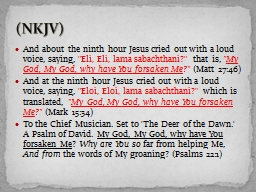 And about the ninth hour Jesus cried out with a loud voice, saying,