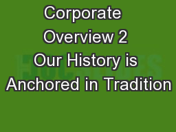 Corporate  Overview 2 Our History is Anchored in Tradition
