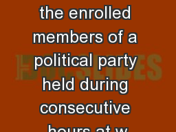 Primaries A meeting of the enrolled members of a political party held during consecutive hours at w