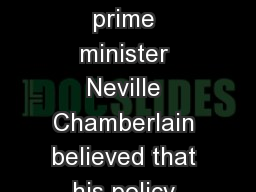 World War II Starts British prime minister Neville Chamberlain believed that his policy toward Hitl