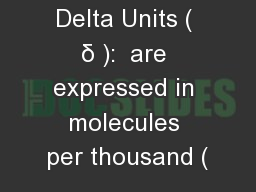 Delta Units ( ? ):  are expressed in molecules per thousand (