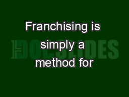 Franchising is simply a method for