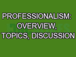 PROFESSIONALISM: OVERVIEW, TOPICS, DISCUSSION