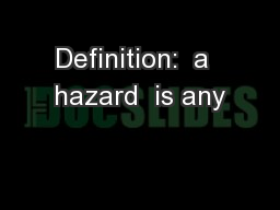 Definition:  a  hazard  is any