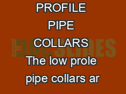 LOW PROFILE PIPE COLLARS The low prole pipe collars ar