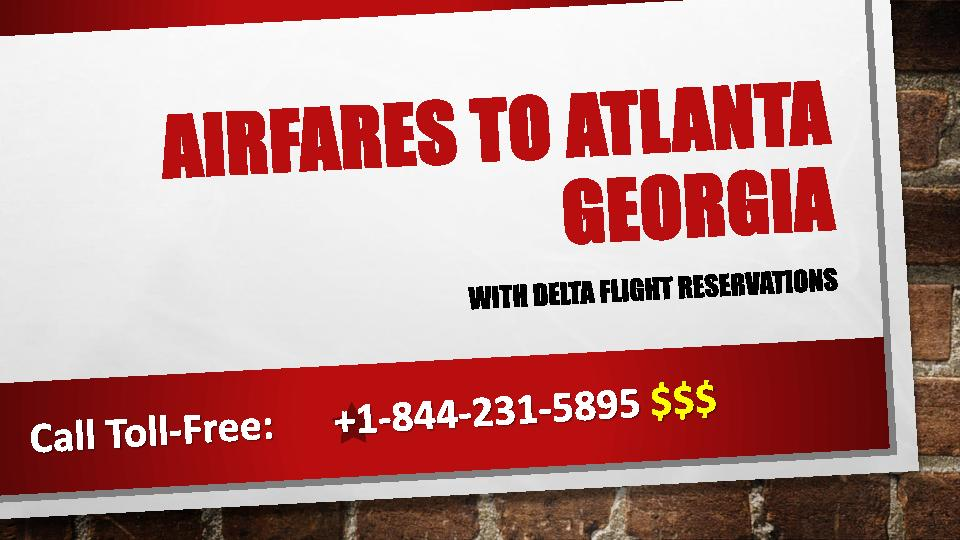 Airfares to Atlanta Georgia +1-844-231-5895 Call Delta Airlines Reservations