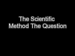 The Scientific Method The Question
