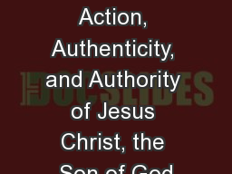 The Gospel of Mark The Action, Authenticity, and Authority of Jesus Christ, the Son of God