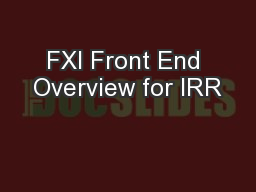 FXI Front End Overview for IRR