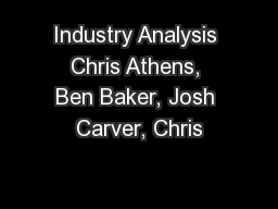 Industry Analysis Chris Athens, Ben Baker, Josh Carver, Chris
