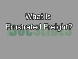 What Is Frustrated Freight?