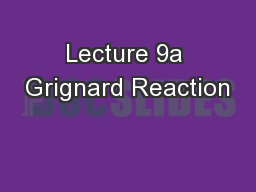 Lecture 9a Grignard Reaction