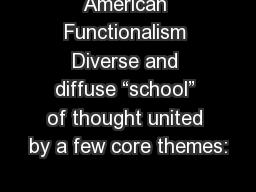 American Functionalism Diverse and diffuse �school� of thought united by a few core themes: