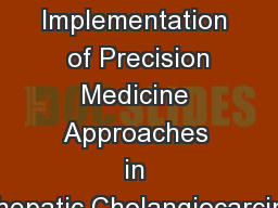 Implementation  of Precision Medicine Approaches in Intrahepatic Cholangiocarcinoma