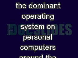 Microsoft Windows is the dominant operating system on personal computers around the world, and the