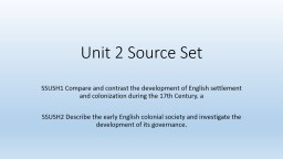 Unit 2 Source Set  SSUSH1 Compare and contrast the development of English settlement and colonizati