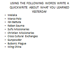 USING THE FOLLOWING WORDS WRITE A QUICKWRITE ABOUT WHAT YOU LEARNED YESTERDAY