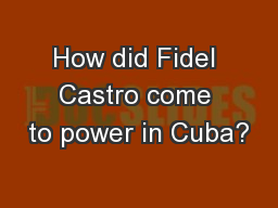 How did Fidel Castro come to power in Cuba? PowerPoint PPT Presentation