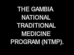 THE GAMBIA  NATIONAL TRADITIONAL MEDICINE PROGRAM (NTMP).