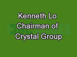 Kenneth Lo Chairman of Crystal Group