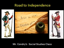 Road to Independence Mr. Condry�s  Social Studies Class
