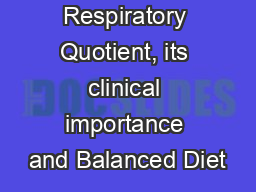 Respiratory Quotient, its clinical importance and Balanced Diet PowerPoint PPT Presentation
